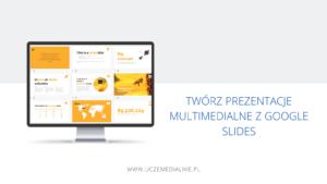 Twórz prezentacje multimedialne z Google Slides